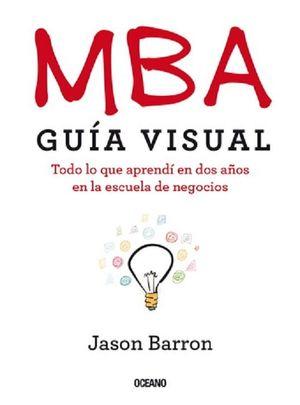 MBA. Guía visual. Todo lo que aprendí en dos años en la escuela de negocios