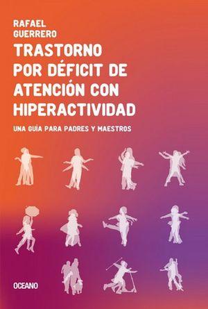 Trastorno por déficit de atención con hiperactividad. Una guía para padres y maestros