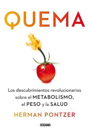 Quema. Los descubrimientos revolucionarios sobre el metabolismo, el peso y la salud