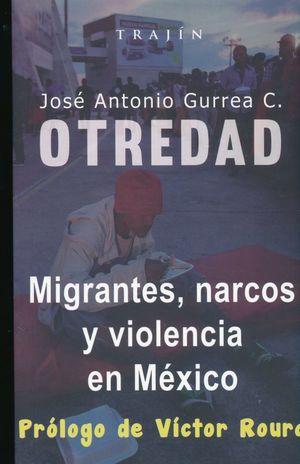 OTREDAD. MIGRANTES NARCOS Y VIOLENCIA EN MEXICO