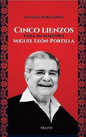 Cinco lienzos para mi maestro Miguel León-Portilla