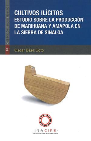 Cultivos ilícitos. Estudio sobre la producción de marihuana y amapola en la sierra de Sinaloa