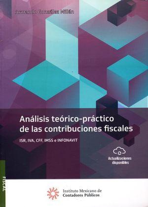 Análisis teórico-práctico de las contribuciones fiscales. ISR, IVA, CFF, IMSS E INFONAVIT