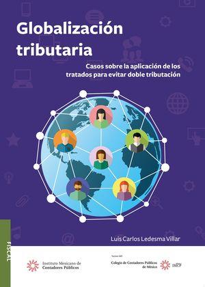 Globalizacion tributaria. Casos sobre la aplicacion de los tratados para evitar doble tributacion