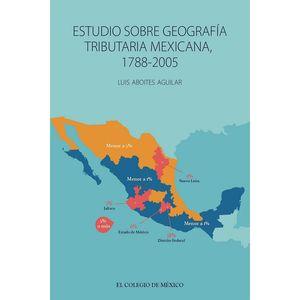 Estudio sobre geografía tributaria mexicana 1788 - 2005