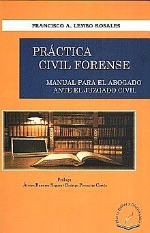 PRACTICA CIVIL FORENSE/ MANUAL PARA EL ABOGADO ANTE EL JUZGADO CIVIL
