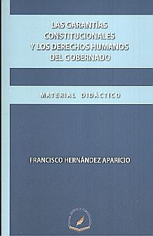 GARANTIAS CONSTITUCIONALES Y LOS DERECHOS HUMANOS DEL GOBERNADO, LAS/   MATERIAL DIDACTICO