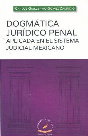 DOGMATICA JURIDICO PENAL APLICADA EN EL SISTEMA JUDICIAL MEXICANO