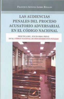 AUDIENCIAS PENALES DEL PROCESO ACUSATORIO ADVERSARIAL EN EL CODIGO NACIONAL, LAS