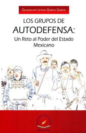 GRUPOS DE AUTODEFENSA, LOS. UN RETO AL PODER DEL ESTADO MEXICANO