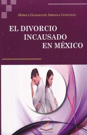 DIVORCIO INCAUSADO EN MEXICO, EL