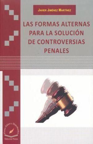 FORMAS ALTERNAS PARA LA SOLUCION DE CONTROVERSIAS PENALES