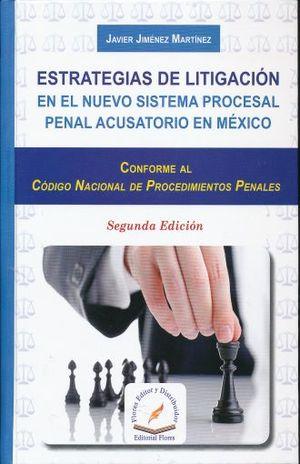 ESTRATEGIAS DE LITIGACION. EN EL NUEVO SISTEMA PROCESAL PENAL ACUSATORIO EN MEXICO / PD.