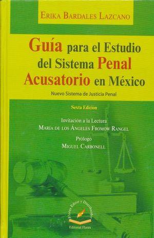 GUIA PARA EL ESTUDIO DEL SISTEMA PENAL ACUSATORIO EN MEXICO / 6 ED. / PD.