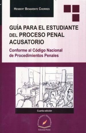 GUIA PARA EL ESTUDIANTE DEL PROCESO PENAL ACUSATORIO / 4 ED.