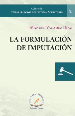 FORMULACION DE LA IMPUTACION, LA . TEMAS SELECTOS DEL SISTEMA ACUSATORIO 2