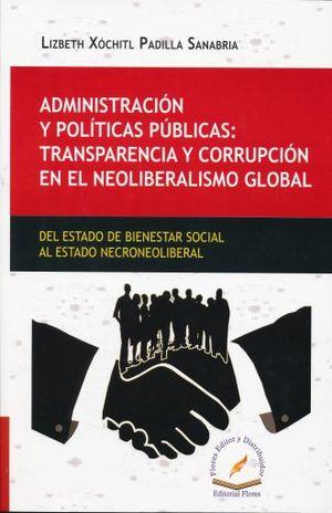 ADMINISTRACION Y POLITICAS PUBLICAS TRANSPARENCIA Y CORRUPCION EN EL NEOLIBERALISMO GLOBAL