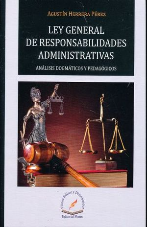 LEY GENERAL DE RESPONSABILIDADES ADMINISTRATIVAS. ANALISIS DOGMATICOS Y PEDAGOGICOS