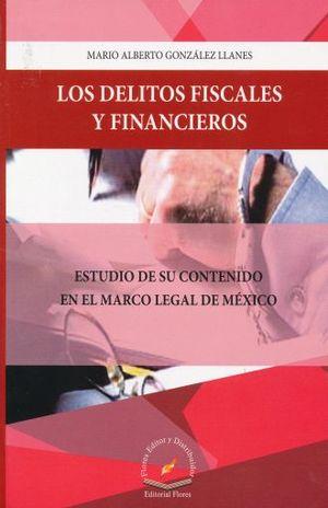 DELITOS FISCALES Y FINANCIEROS, LOS. ESTUDIO DE SU CONTENIDO EN EL MARCO LEGAL DE MEXICO