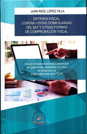 DEFENSA FISCAL CONTRA VISITAS DOMICILIARIAS DEL SAT Y OTRAS FORMAS DE COMPROBACION FISCAL / PD.