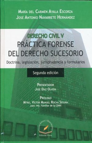 DERECHO CIVIL V. PRACTICA FORENSE DEL DERECHO SUCESORIO DOCTRINA LEGISLACION JURISPRUDENCIA Y FORMULARIOS / 2 ED. / PD.