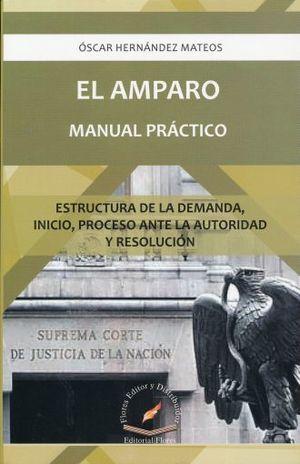 AMPARO MANUAL PRACTICO, EL. ESTRUCTURA DE LA DEMANDA INICIO PROCESO ANTE LA AUTORIDAD Y RESOLUCION