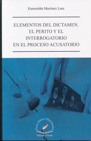 ELEMENTOS DEL DICTAMEN. EL PERITO Y EL INTERROGATORIO EN EL PROCESO ACUSATORIO
