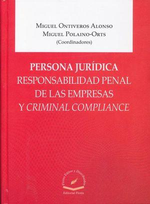 PERSONA JURIDICA. RESPONSABILIDAD PENAL DE LAS EMPRESAS Y CRIMINAL COMPLIANCE / PD.