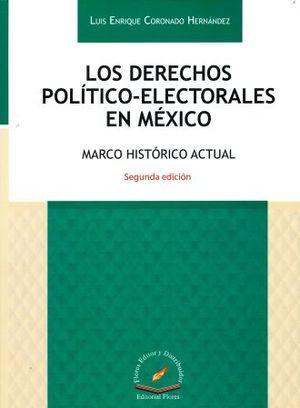DERECHOS POLITICO ELECTORALES EN MEXICO, LOS. MARCO HISTORICO ACTUAL / 2 ED.