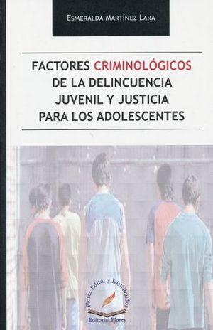 FACTORES CRIMINOLOGICOS DE LA DELINCUENCIA JUVENIL Y JUSTICIA PARA LOS ADOLESCENTES