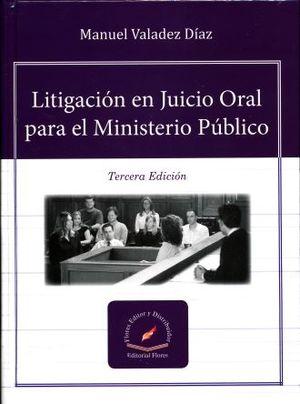 LITIGACION EN JUICIO ORAL PARA EL MINISTERIO PUBLICO / 3 ED. / PD.