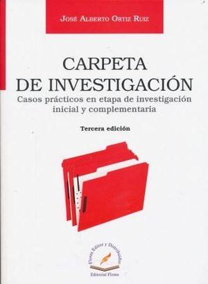 CARPETA DE INVESTIGACION. CASOS PRACTICOS EN ETAPA DE INVESTIGACION INICIAL Y COMPLEMENTARIA