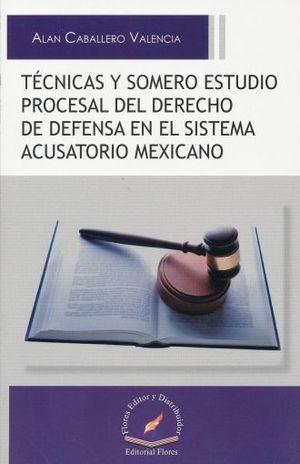 TECNICAS Y SOMERO ESTUDIO PROCESAL DEL DERECHO DE DEFENSA EN EL SISTEMA ACUSATORIO MEXICANO