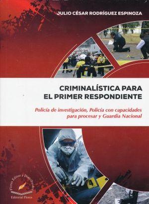 CRIMINALISTICA PARA EL PRIMER RESPONDIENTE. POLICIA DE INVESTIGACION POLICIA CON CAPACIDADES PARA PROCESAR Y GUARDIA NACIONAL
