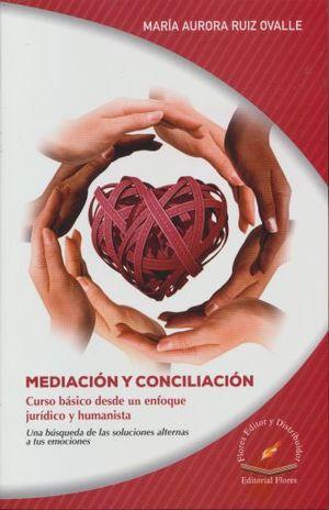 MEDIACION Y CONCILIACION. CURSO BASICO DESDE UN ENFOQUE JURIDICO Y HUMANISTA