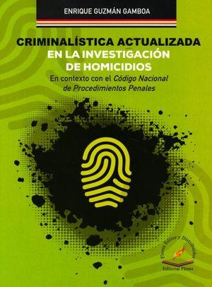 Criminalística actualizada en la investigación de homicidios. En contexto con el Código Nacional de Procedimientos Penales