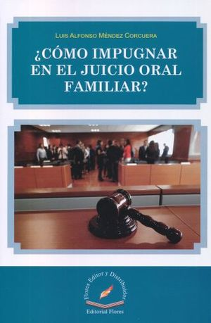 COMO IMPUGNAR EN EL JUICIO ORAL FAMILIAR