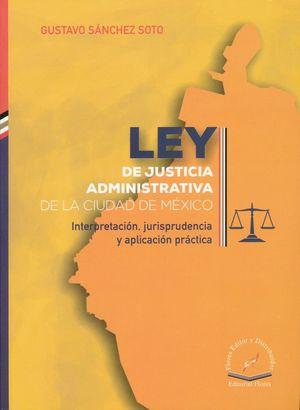LEY DE JUSTICIA ADMINISTRATIVA DE LA CIUDAD DE MEXICO. INTERPRETACION JURISPRUDENCIA Y APLICACION PRACTICA