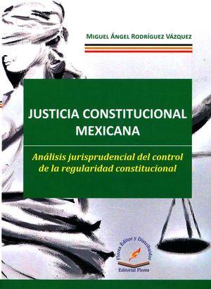 Justicia constitucional mexicana. Análisis jurisprudencial del control de la regularidad constitucional