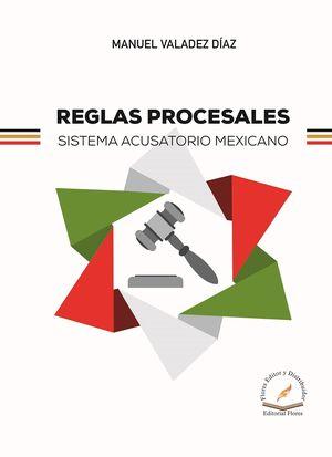 Reglas procesales sistema acusatorio mexicano / pd.