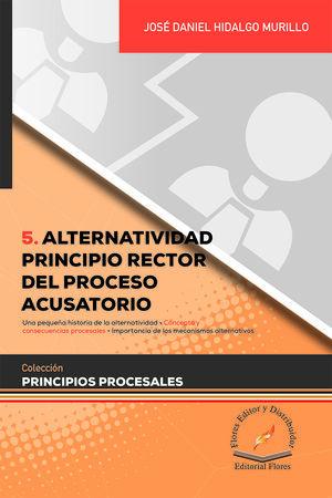 Alternatividad. Principio rector del proceso acusatorio
