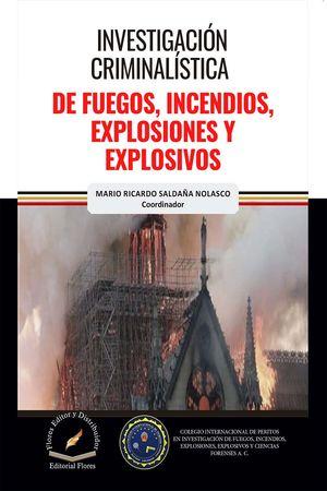 Investigación criminalística de fuegos, incendios, explosiones y explosivos