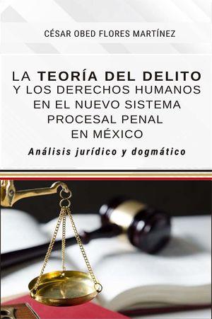 Teoría del delito y los derechos humanos en el nuevo sistema procesal penal en México