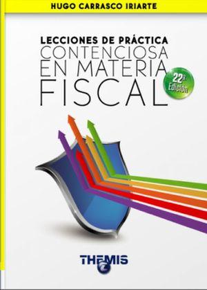 Lecciones de práctica contenciosa en materia fiscal / 22 ed.
