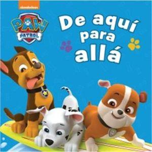 PAW PATROL. DE AQUI PARA ALLA / PD.