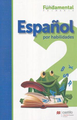 ESPAÑOL 2 POR HABILIDADES. PRIMARIA / 2 ED.