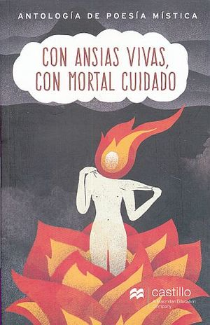 CON ANSIAS VIVAS CON MORTAL CUIDADO. ANTOLOGIA DE POESIA MISTICA