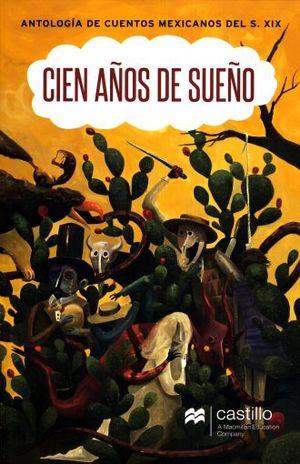 CIEN ANOS DE SUEÑO. ANTOLOGIA DE CUENTOS MEXICANOS DEL SIGLO XIX