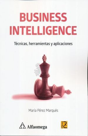 BUSINESS INTELLIGENCE. TECNICAS HERRAMIENTAS Y APLICACIONES