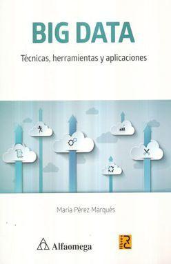 BIG DATA. TECNICAS HERRAMIENTAS Y APLICACIONES